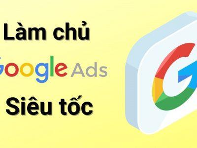 Làm chủ quảng cáo Google Ads Siêu Tốc